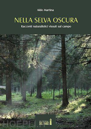 """""""Nella Selva oscura racconti naturalistici vissuti sul campo"""" di Aldo Martina"""